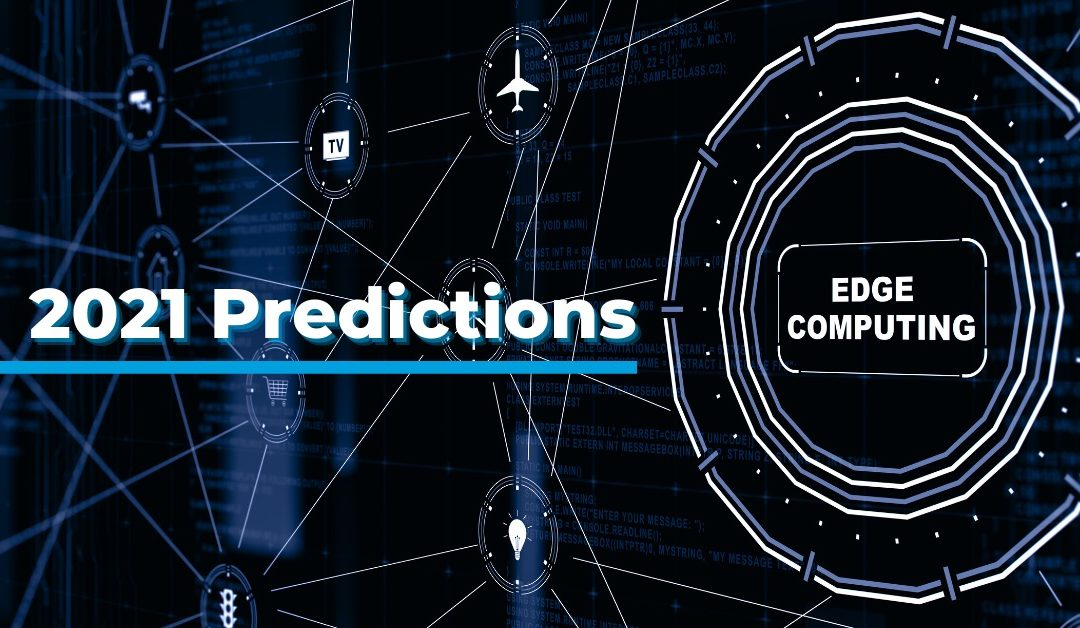 2021 Edge Computing Predictions